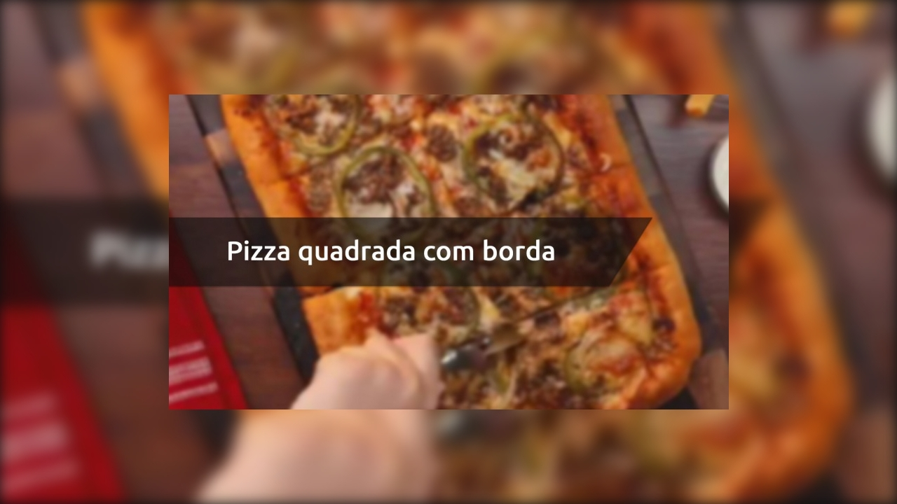 Pizza quadrada com borda recheada