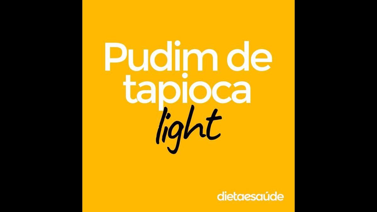 Pudim de Tapioca Light, uma sobremesa super fácil de fazer