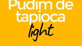 Pudim De Tapioca Light, Uma Sobremesa Super Fácil De Fazer!