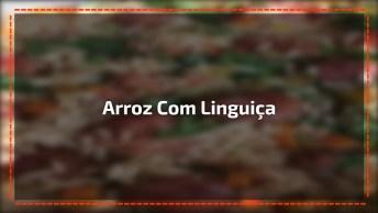 Receita De Arroz Com Linguiça Super Fácil De Fazer, Confira!