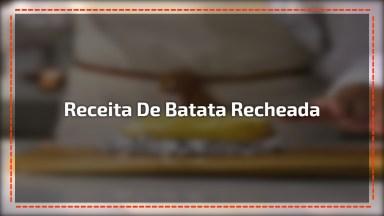 Receita De Batata Recheada, Uma Maravilha Para O Fim De Semana!