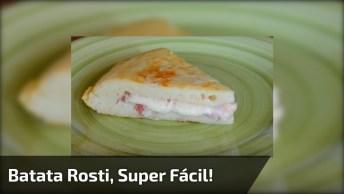 Receita De Batata Rosti, Mais Uma Receita Fácil Para Você Aprender!