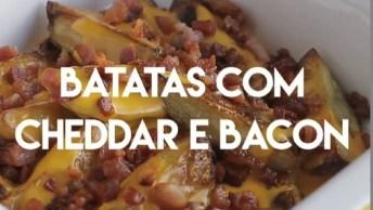 Receita De Batatas Com Cheddar E Bacon, Só De Assistir Já Da Água Na Boca!