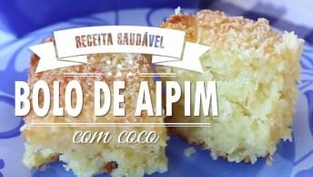 Receita De Bolo De Aipim, Uma Receita Saudável Maravilhosa!