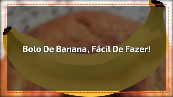 Receita De Bolo De Banana, Super Fofinho E Fácil De Fazer!