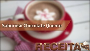 Receita De Chocolate Quente Fácil De Fazer, Vai Ficar Com Frio Ainda?
