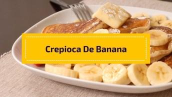 Receita De Crepioca De Banana, Uma Super Ideia Para Seu Lanche Da Tarde!