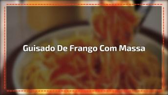 Receita De Guisado De Frango Com Massa, Uma Ideia Legal Para Variar O Cardápio!