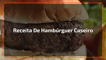 Receita De Hambúrguer Caseiro - Para Impressionar As Visitas!