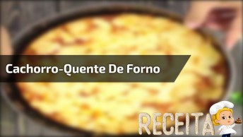 Receita De Hot Dog De Forno, Uma Delicia Para Fazer Pros Amigos!