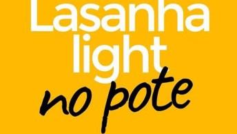 Receita De Lasanha Light No Pote, Uma Boa Ideia Para Variar Na Marmita!