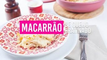 Receita De Macarrão Gratinado - Uma Super Ideia Para Fazer No Almoço Amanhã!