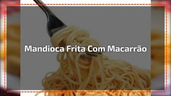 Receita De Mandioca Frita Com Macarrão E Bacon, Fica Uma Delicia!