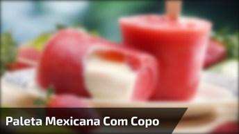 Receita De Paleta Mexicana Com Copo Descartável, Fica Uma Delicia!