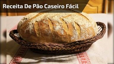 Receita De Pão Caseiro Mais Fácil De Aprender, Vale A Pena Conferir!