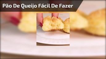 Receita De Pão De Queijo Super Fácil De Fazer, Vale A Pena Conferir!