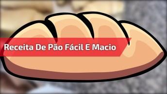Receita De Pão Fácil E Macio, Fica Muito Bom, Confira E Compartilhe!