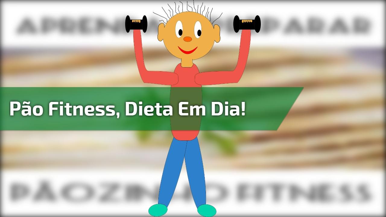 Pão Fitness, dieta em dia!