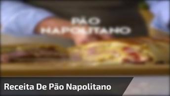 Receita De Pão Napolitano, Uma Opção Maravilhosa Para Fazer Em Casa!