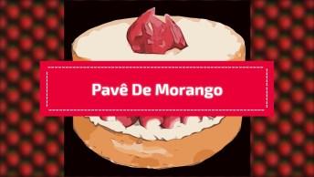 Receita De Pavê De Morango, Uma Sobremesa Que Ninguém Resiste!