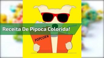 Receita De Pipoca Colorida, As Crianças Vão Amar Essa Ideia!