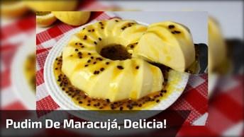 Receita De Pudim De Maracujá, A Melhor Sobremesa Do Dia, Confira!
