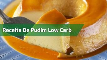 Receita De Pudim Low Carb, Uma Sobremesa Super Gostosa E Fácil De Fazer!