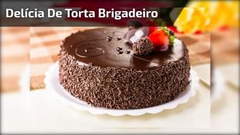 Receita De Torta De Brigadeiro, Uma Sobremesa Deliciosa, Confira!
