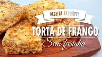 Receita De Torta De Frango Que Não Vai Farinha, Uma Receita Incrível!