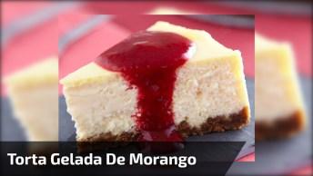 Receita De Torta Gelada De Morango, Bora Fazer Esta Delicia De Sobremesa!
