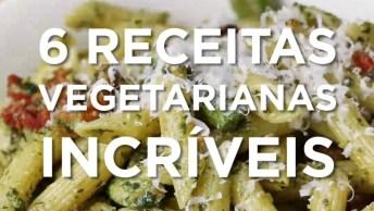 Receitas Vegetarianas Incríveis, São 6 Opções Para Você Escolher!