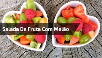 Salada De Fruta Para Fazer Dentro Do Melão, Uma Ideia Refrescante!