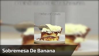 Sobremesa De Banana, Uma Ideia Que Todo Mundo Vai Amar!
