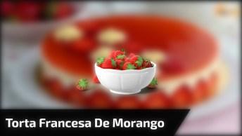 Torta Francesa De Morango - Uma Das Sobremesas Que Mais Faz Sucesso No Mundo!