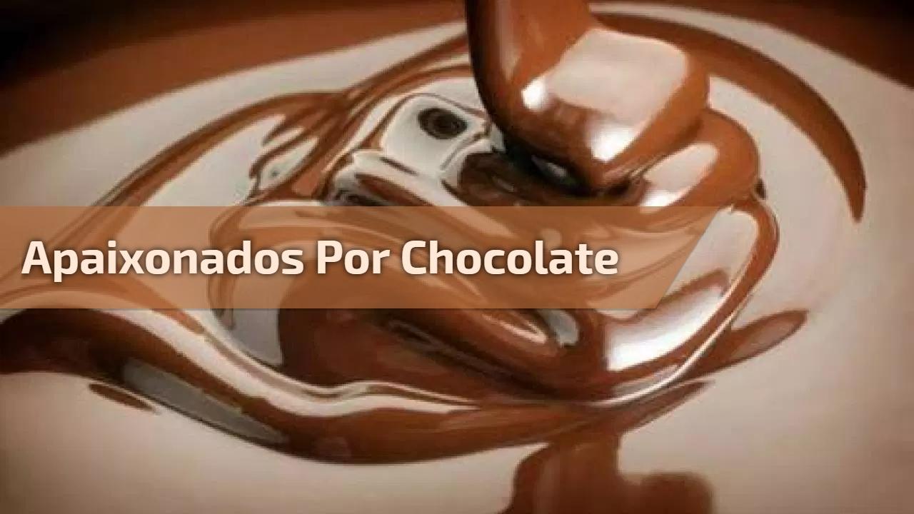 Apaixonados por chocolate