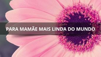 Um Feliz Dia Das Mães Para Mamãe Mais Linda Do Mundo, Te Amo!