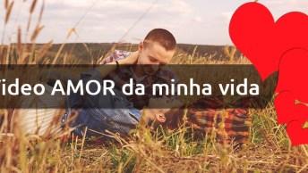 Video Amor Da Minha Vida Para Whatsapp, Com Linda Declaração!