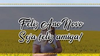 Vídeo Com Mensagem De Ano Novo Grande Para Amiga. Seja Feliz Amiga!