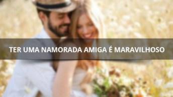 Vídeo Com Mensagem Para Namorada Amiga, Ter Uma Namorada Amiga É Maravilhoso!