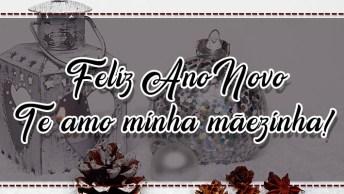 Vídeo De Feliz Ano Novo Com Mensagem Para Mãe. Te Amo Minha Mãezinha!