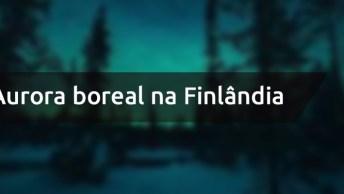 Vídeo Mostrando Aurora Boreal Na Finlândia, Veja Que Imagens Magnificas!