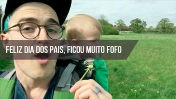 Vídeo Para Desejar Um Feliz Dia Dos Pais, Ficou Muito Fofo!