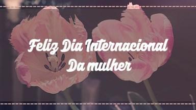 Vídeo Para Desejar Um Feliz Dia Internacional Da Mulher, Parabéns As Mulheres!