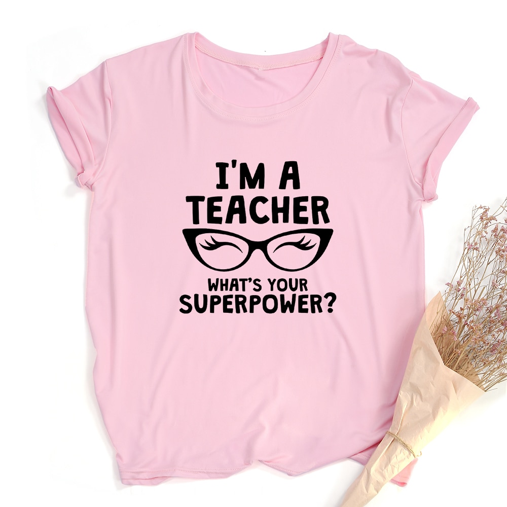 I'm A Teacher What's Your Superpower Black Glasses Women Tee Shirt Pink White Clothes Graphic T Shirts Gift for Teacher's Day