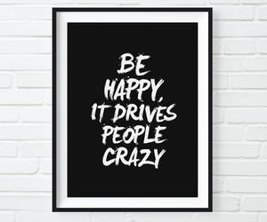 'be happy it drives people crazy' print by the motivated type | notonthehighstreet.com