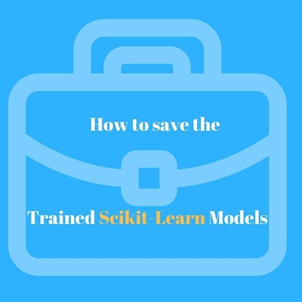 Save the Scikit learn models with Pickle