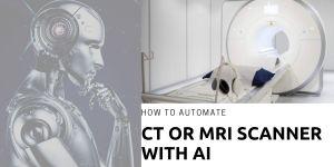 AI automatedCT and MRI scanners