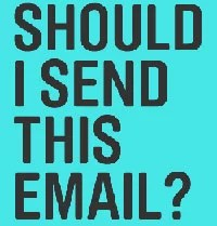 Ask Yourself - Should I Send This E-mail? [Infographic]