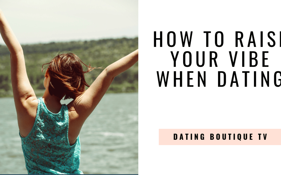 How to Raise Your Vibe When Dating