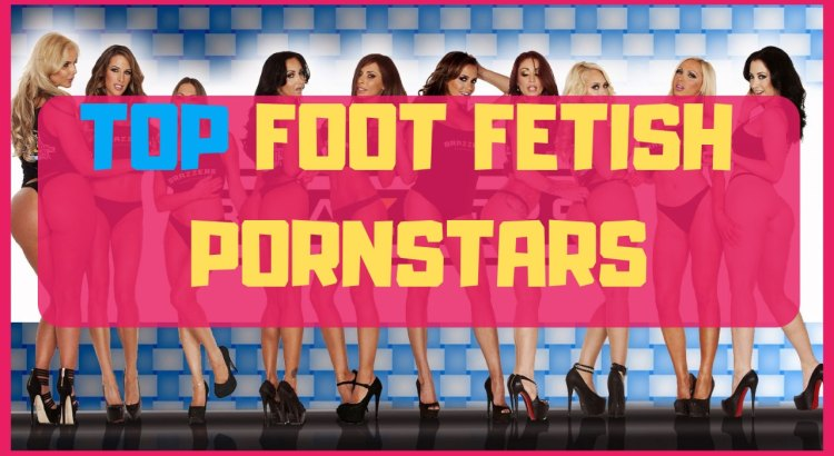 top foot fetish pornstars